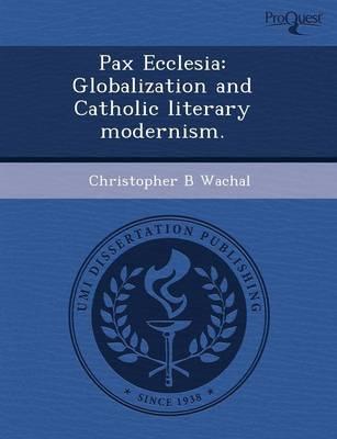 Pax Ecclesia: Globalization and Catholic Literary Modernism (Paperback)