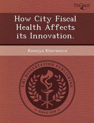 How City Fiscal Health Affects Its Innovation (Paperback)