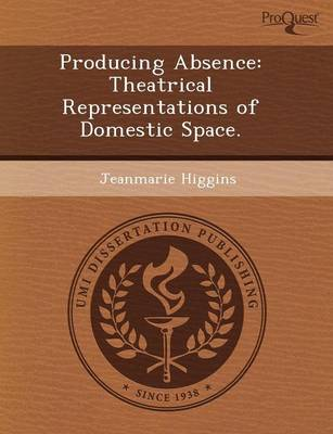 Producing Absence: Theatrical Representations of Domestic Space (Paperback)
