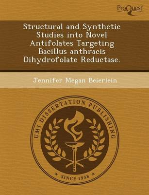 Structural and Synthetic Studies Into Novel Antifolates Targeting Bacillus Anthracis Dihydrofolate Reductase (Paperback)