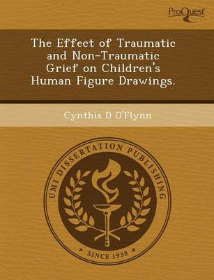 The Effect of Traumatic and Non-Traumatic Grief on Children's Human Figure Drawings (Paperback)