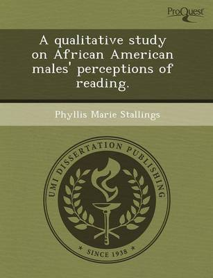 A Qualitative Study on African American Males' Perceptions of Reading (Paperback)