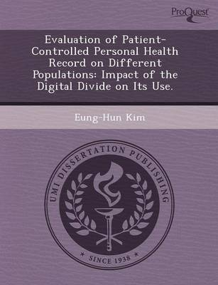 Evaluation of Patient-Controlled Personal Health Record on Different Populations: Impact of the Digital Divide on Its Use (Paperback)