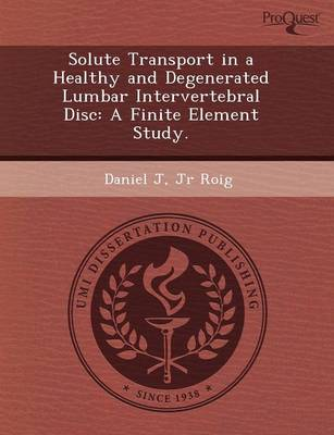 Solute Transport in a Healthy and Degenerated Lumbar Intervertebral Disc: A Finite Element Study (Paperback)