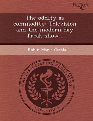 The Oddity as Commodity: Television and the Modern Day Freak Show (Paperback)