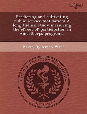 Predicting and Cultivating Public Service Motivation: A Longitudinal Study Measuring the Effect of Participation in Americorps Programs (Paperback)