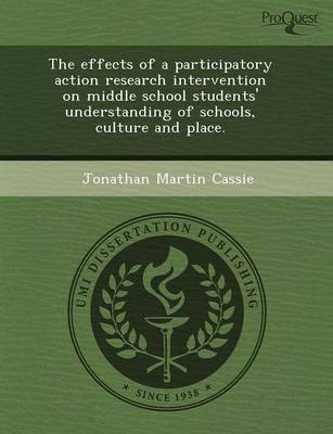 The Effects of a Participatory Action Research Intervention on Middle School Students' Understanding of Schools (Paperback)