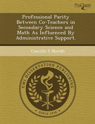 Professional Parity Between Co-Teachers in Secondary Science and Math as Influenced by Administrative Support (Paperback)