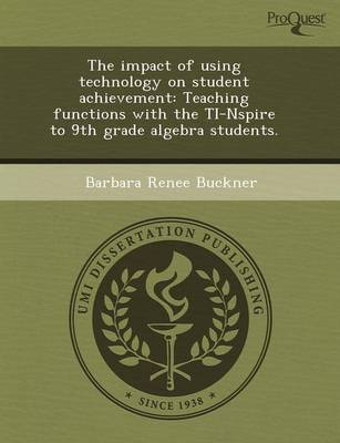 The Impact of Using Technology on Student Achievement: Teaching Functions with the Ti-Nspire to 9th Grade Algebra Students (Paperback)