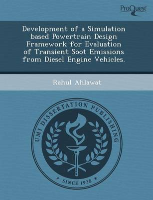 Development of a Simulation Based Powertrain Design Framework for Evaluation of Transient Soot Emissions from Diesel Engine Vehicles (Paperback)