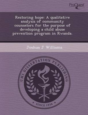 Restoring Hope: A Qualitative Analysis of Community Counselors for the Purpose of Developing a Child Abuse Prevention Program in Rwand (Paperback)