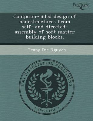 Computer-Aided Design of Nanostructures from Self- And Directed-Assembly of Soft Matter Building Blocks (Paperback)