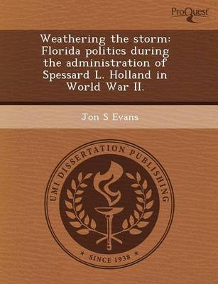 Weathering the Storm: Florida Politics During the Administration of Spessard L (Paperback)