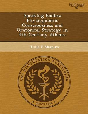 Speaking Bodies: Physiognomic Consciousness and Oratorical Strategy in 4th-Century Athens (Paperback)