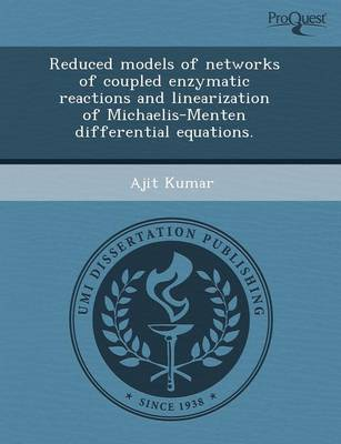 Reduced Models of Networks of Coupled Enzymatic Reactions and Linearization of Michaelis-Menten Differential Equations (Paperback)
