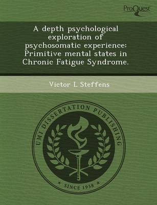 A Depth Psychological Exploration of Psychosomatic Experience: Primitive Mental States in Chronic Fatigue Syndrome (Paperback)