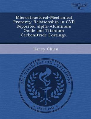 Microstructural-Mechanical Property Relationship in CVD Deposited Alpha-Aluminum Oxide and Titanium Carbonitride Coatings (Paperback)