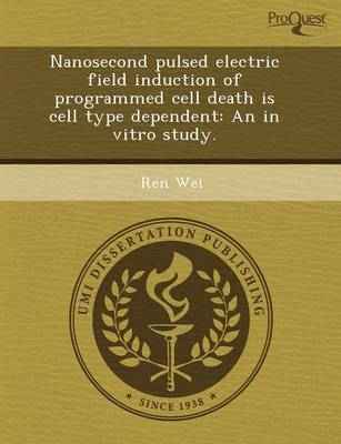 Nanosecond Pulsed Electric Field Induction of Programmed Cell Death Is Cell Type Dependent: An in Vitro Study (Paperback)