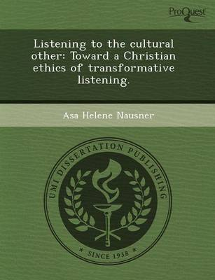 Listening to the Cultural Other: Toward a Christian Ethics of Transformative Listening (Paperback)