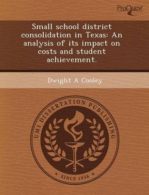 Small School District Consolidation in Texas: An Analysis of Its Impact on Costs and Student Achievement (Paperback)