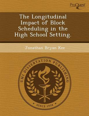 The Longitudinal Impact of Block Scheduling in the High School Setting (Paperback)