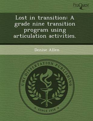 Lost in Transition: A Grade Nine Transition Program Using Articulation Activities (Paperback)