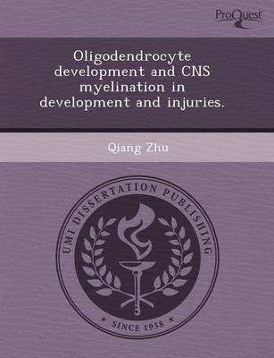 Oligodendrocyte Development and CNS Myelination in Development and Injuries (Paperback)