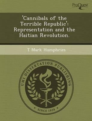 'Cannibals of the Terrible Republic': Representation and the Haitian Revolution (Paperback)