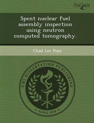 Spent Nuclear Fuel Assembly Inspection Using Neutron Computed Tomography (Paperback)