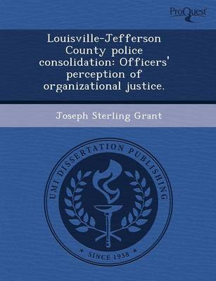 Louisville-Jefferson County Police Consolidation: Officers' Perception of Organizational Justice (Paperback)