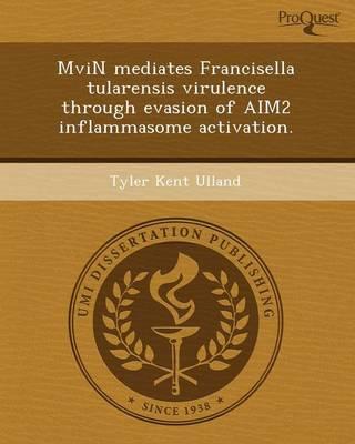 Mvin Mediates Francisella Tularensis Virulence Through Evasion of Aim2 Inflammasome Activation (Paperback)