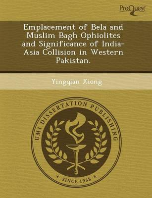 Emplacement of Bela and Muslim Bagh Ophiolites and Significance of India-Asia Collision in Western Pakistan (Paperback)