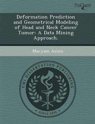 Deformation Prediction and Geometrical Modeling of Head and Neck Cancer Tumor: A Data Mining Approach (Paperback)