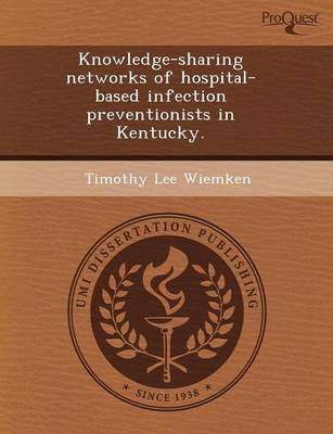 Knowledge-Sharing Networks of Hospital-Based Infection Preventionists in Kentucky (Paperback)
