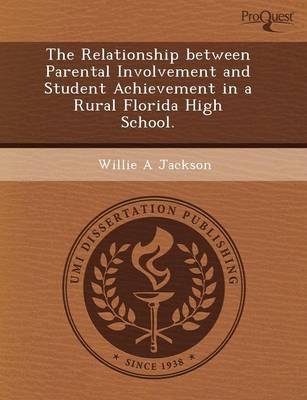The Relationship Between Parental Involvement and Student Achievement in a Rural Florida High School (Paperback)