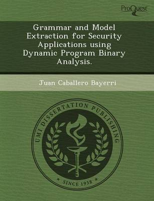 Grammar and Model Extraction for Security Applications Using Dynamic Program Binary Analysis (Paperback)