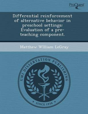 Differential Reinforcement of Alternative Behavior in Preschool Settings: Evaluation of a Pre-Teaching Component (Paperback)