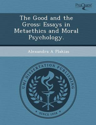 The Good and the Gross: Essays in Metaethics and Moral Psychology (Paperback)