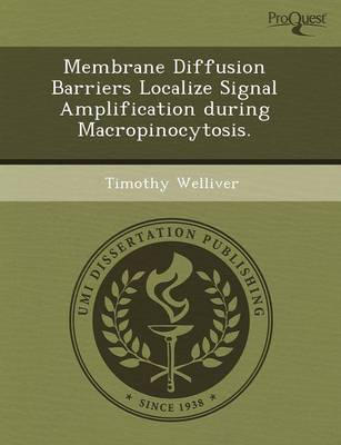 Membrane Diffusion Barriers Localize Signal Amplification During Macropinocytosis (Paperback)
