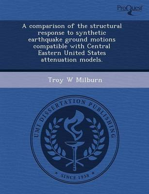 A Comparison of the Structural Response to Synthetic Earthquake Ground Motions Compatible with Central Eastern United States Attenuation Models (Paperback)
