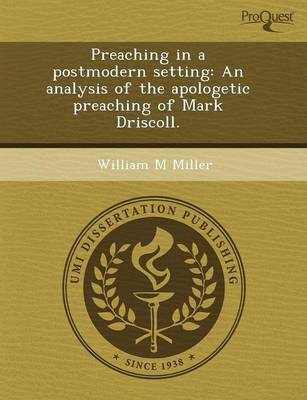Preaching in a Postmodern Setting: An Analysis of the Apologetic Preaching of Mark Driscoll (Paperback)