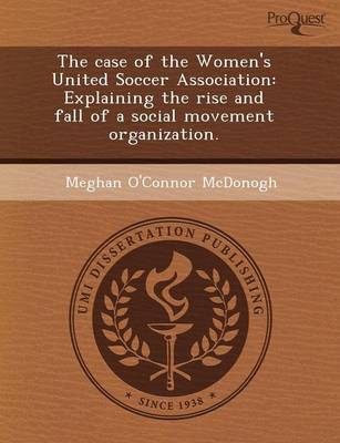 The Case of the Women's United Soccer Association: Explaining the Rise and Fall of a Social Movement Organization (Paperback)
