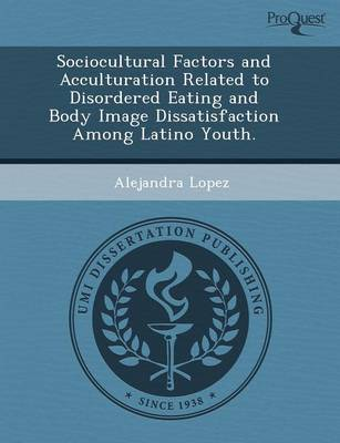 Sociocultural Factors and Acculturation Related to Disordered Eating and Body Image Dissatisfaction Among Latino Youth (Paperback)