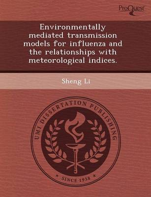 Environmentally Mediated Transmission Models for Influenza and the Relationships with Meteorological Indices (Paperback)