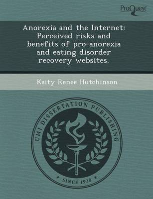 Anorexia and the Internet: Perceived Risks and Benefits of Pro-Anorexia and Eating Disorder Recovery Websites (Paperback)