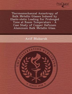 Thermomechanical Anisotropy of Bulk Metallic Glasses Induced by Elasto-Static Loading for Prolonged Time at Room Temperature - A Case Study of Copper (Paperback)