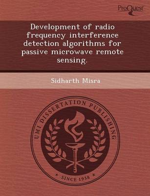 Development of Radio Frequency Interference Detection Algorithms for Passive Microwave Remote Sensing (Paperback)