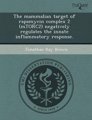 The Mammalian Target of Rapamycin Complex 2 (Mtorc2) Negatively Regulates the Innate Inflammatory Response (Paperback)
