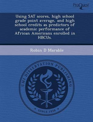 Using SAT Scores, High School Grade Point Average, and High School Credits as Predictors of Academic Performance of African Americans Enrolled in Hbcus. (Paperback)