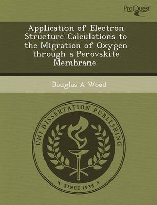 Application of Electron Structure Calculations to the Migration of Oxygen Through a Perovskite Membrane (Paperback)
